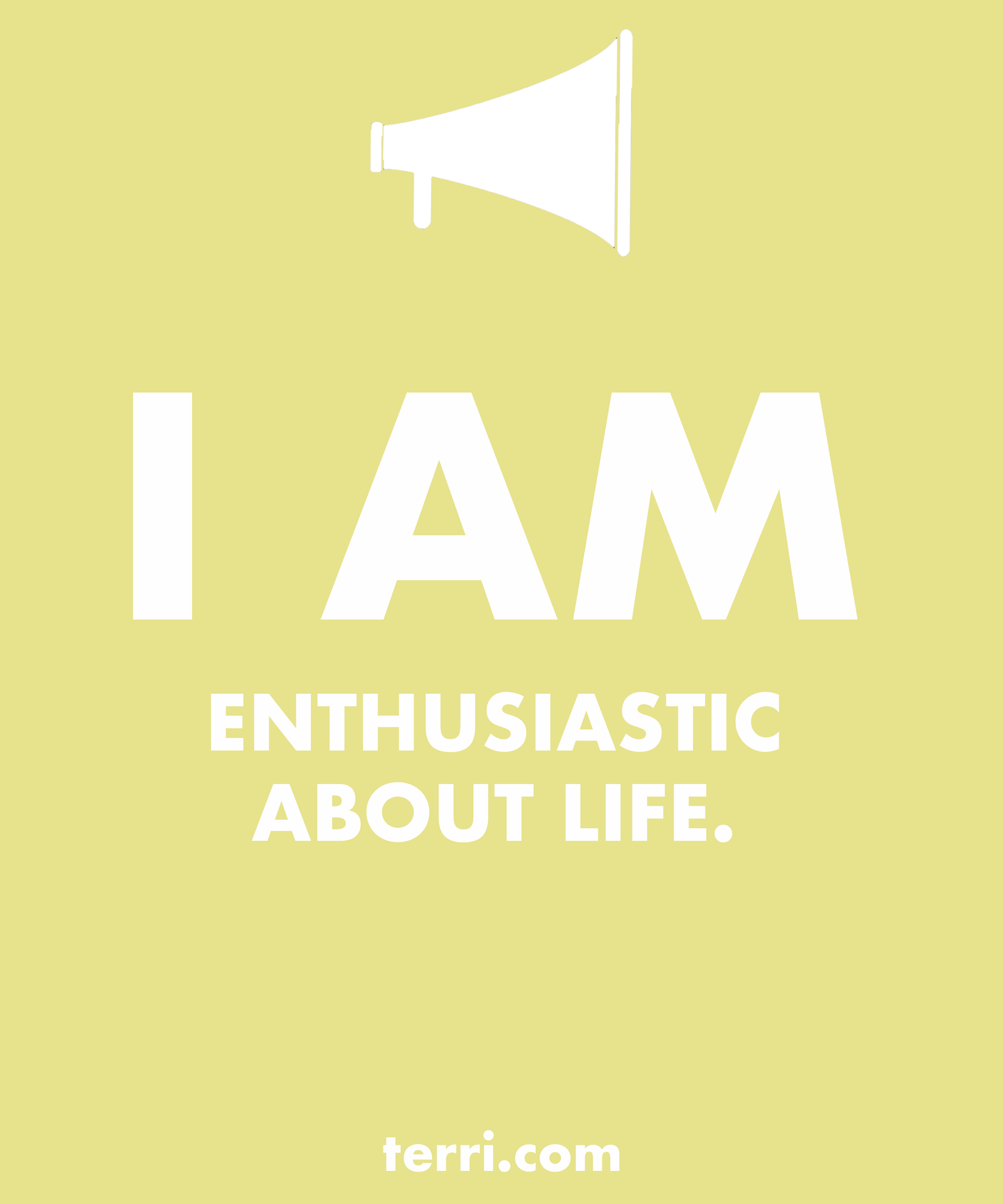 I AM ENTHUSIASTIC ABOUT LIFE Your Words Are Powerful And The