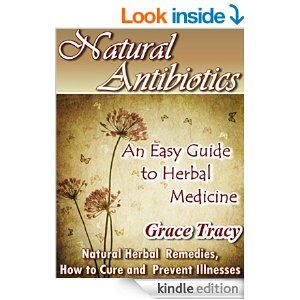NATURAL ANTIBIOTICS: An Easy Guide to Herbal Medicine.(Natural, Herbal Remedies, How to Cure and Prevent Illnesses) - Kindle edition by Grace Tracy. Professional & Technical Kindle eBooks @ Amazon.com.