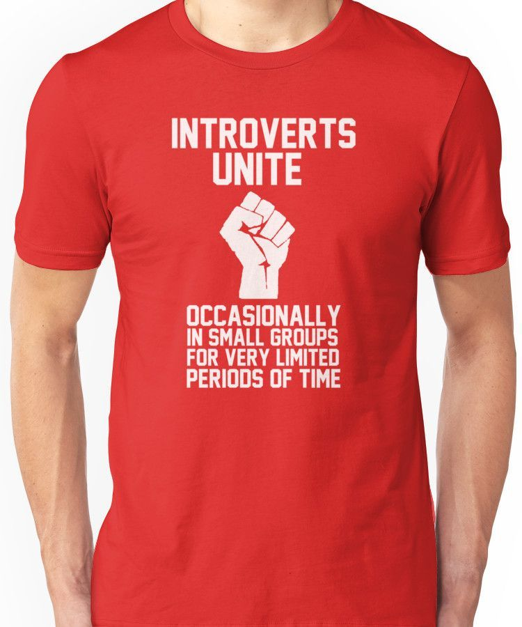 6438f306f Introverts unite occasionally in small groups for very limited periods of  time Unisex T-Shirt