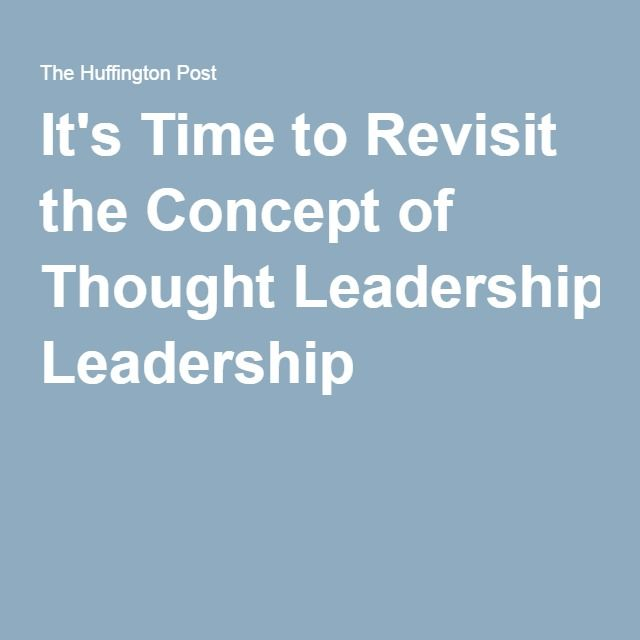 It's Time to Revisit the Concept of Thought Leadership