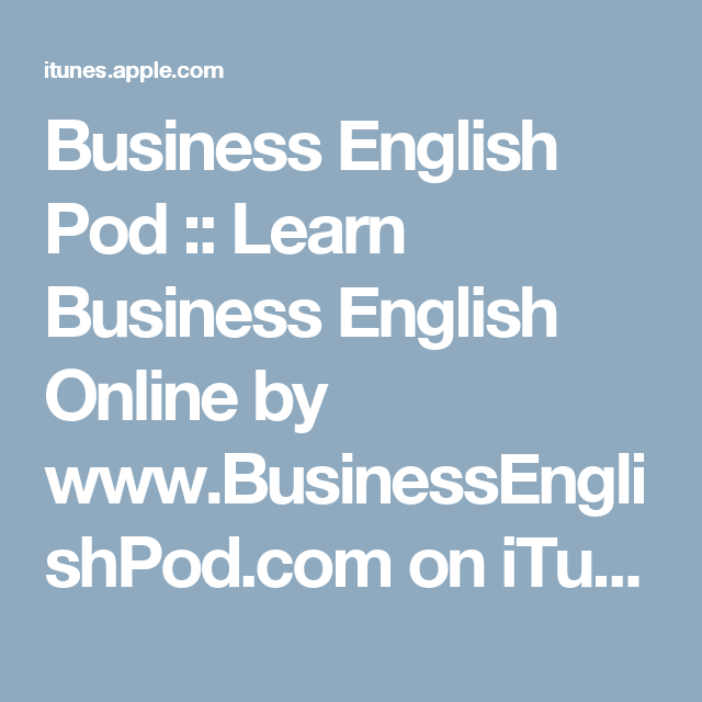 Business English Pod Learn Business English Online By Www Businessenglishpod Com On Itunes Learn Business English Online Learning