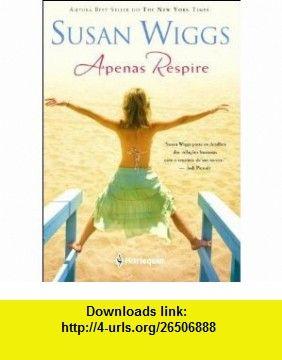 Apenas Respire (Em Portugues do Brasil) (9788539800766) Susan Wiggs , ISBN-10: 8539800764  , ISBN-13: 978-8539800766 ,  , tutorials , pdf , ebook , torrent , downloads , rapidshare , filesonic , hotfile , megaupload , fileserve
