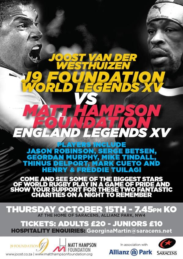 Rugby legends unite for Matt Hampson and Joost van der Westhuizen charity match at Saracens Some of the world's greatest ever rugby players come together to play in a Matt Hampson Foundation Legends XV vs Joost van der Westhuizen's J9 World Legends XV Match on Thursday 15 October at 8pm in Allianz Park, Hendon or Barnet - by kind permission of Saracens F.C. http://www.thesouthafrican.com/rugby-legends-unite-for-matt-hampson-and-joost-van-der-westhuizen-charity-match-at-saracens/