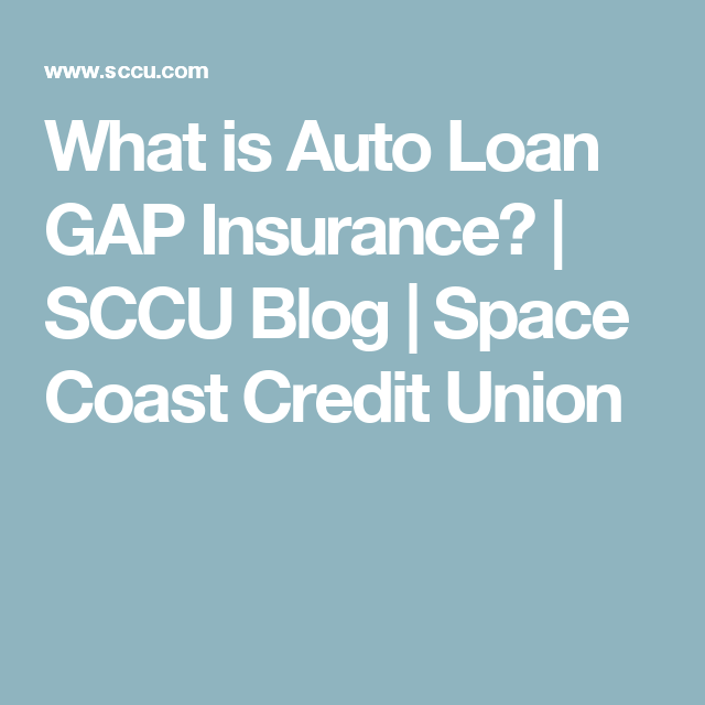 What Is Auto Loan Gap Insurance Sccu Blog Space Coast Credit Union Credit Union Car Loans Union