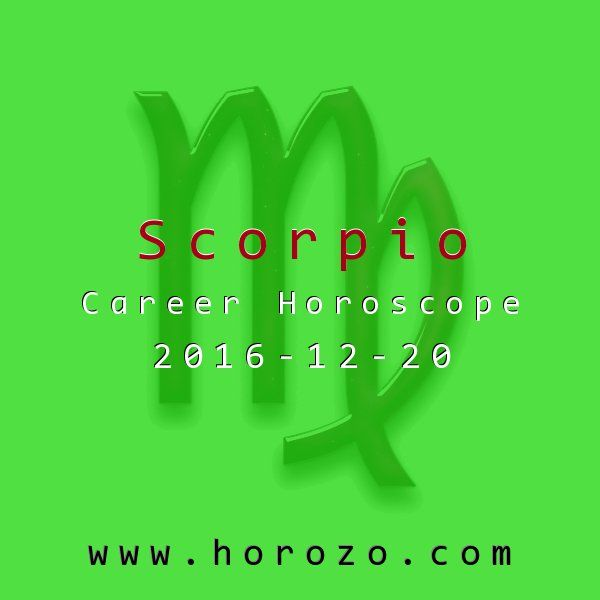 Scorpio Career horoscope for 2016-12-20 Get out your reading