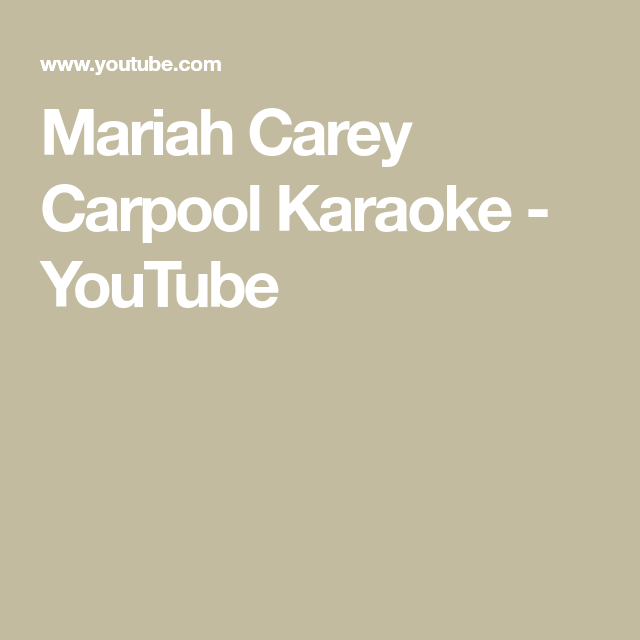 Mariah Carey Carpool Karaoke Youtube Carpool Karaoke Mariah Carey Karaoke