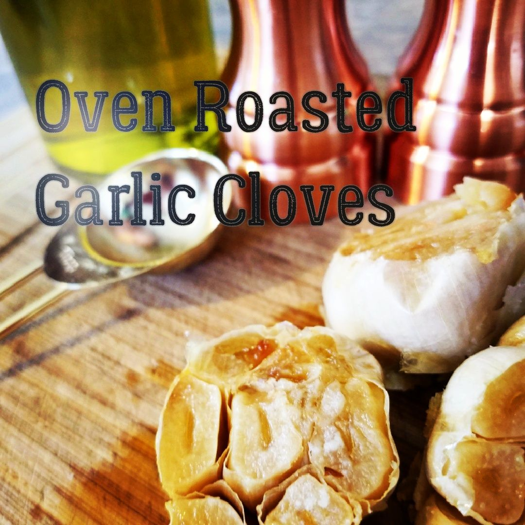 Oven Roasted Garlic Cloves