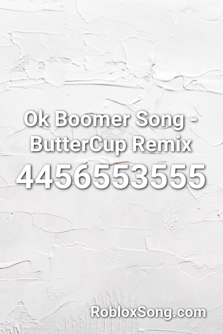 Ok Boomer Song Buttercup Remix Roblox Id Roblox Music Codes Ok Boomer Songs Roblox