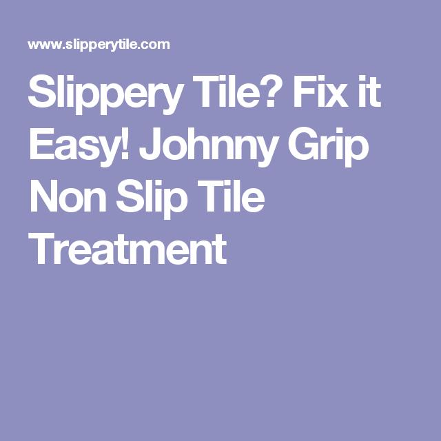 Slippery Tile Fix It Easy Johnny Grip Non Slip Tile Treatment - Slippery floor tiles fix