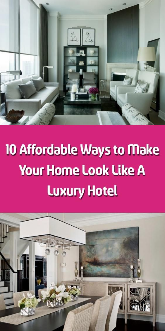 10 Affordable Ways to Make Your Home Look Like A Luxury Hotel - Creating a