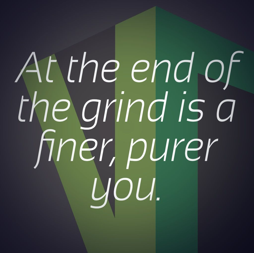 "#MotivationalQuote: ""At the end of the grind is a finer, purer you."""