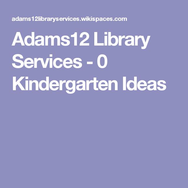 Adams12 Library Services - 0 Kindergarten Ideas