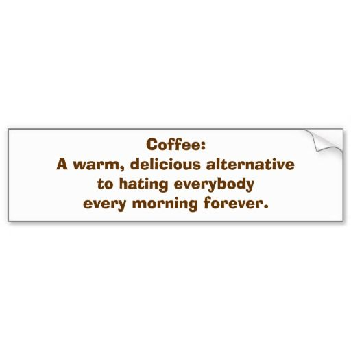 Coffee: An Alternative to Hating People