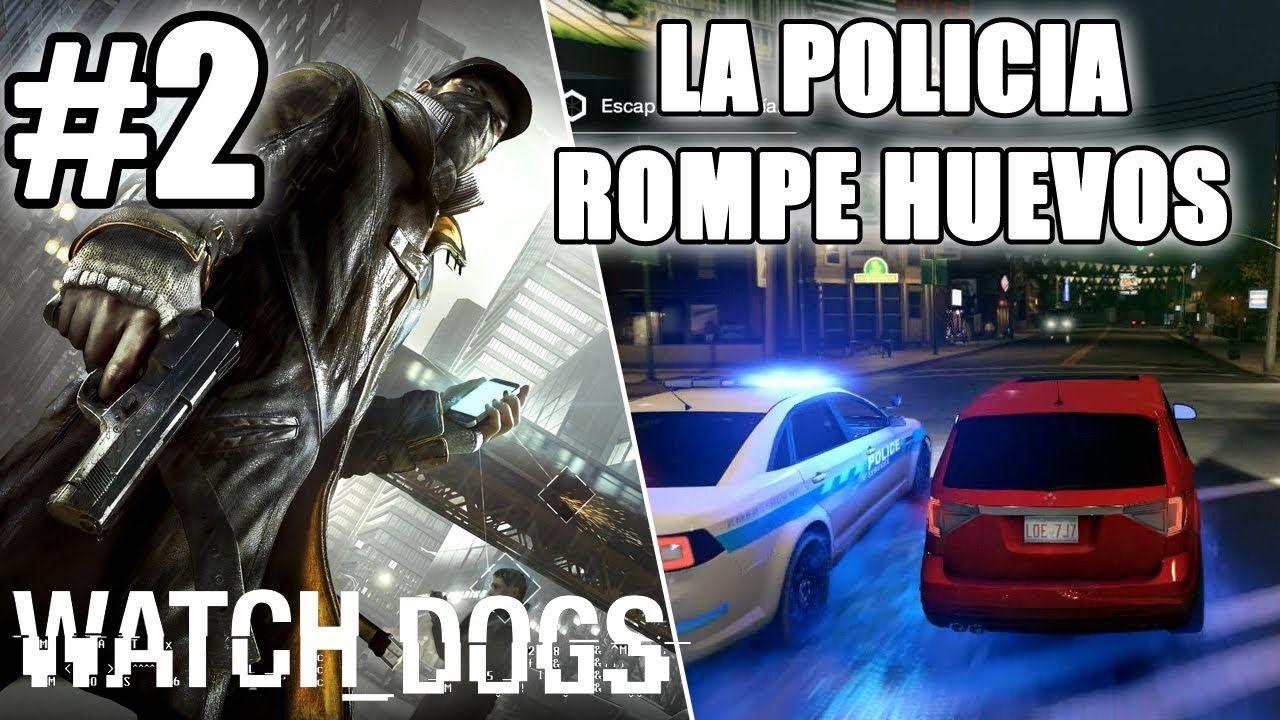 LA POLICIA ROMPE HUEVOS - Watch Dogs   Let's Play - Walkthrough y Review...