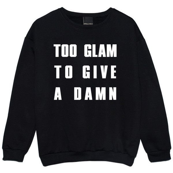 Too Glam To Give A Damn Sweater Jumper Womens Ladies Fun Tumblr