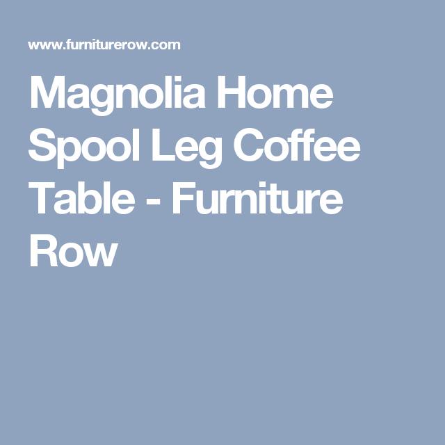 Magnolia Home Spool Leg Coffee Table Furniture Row Rowe Homes