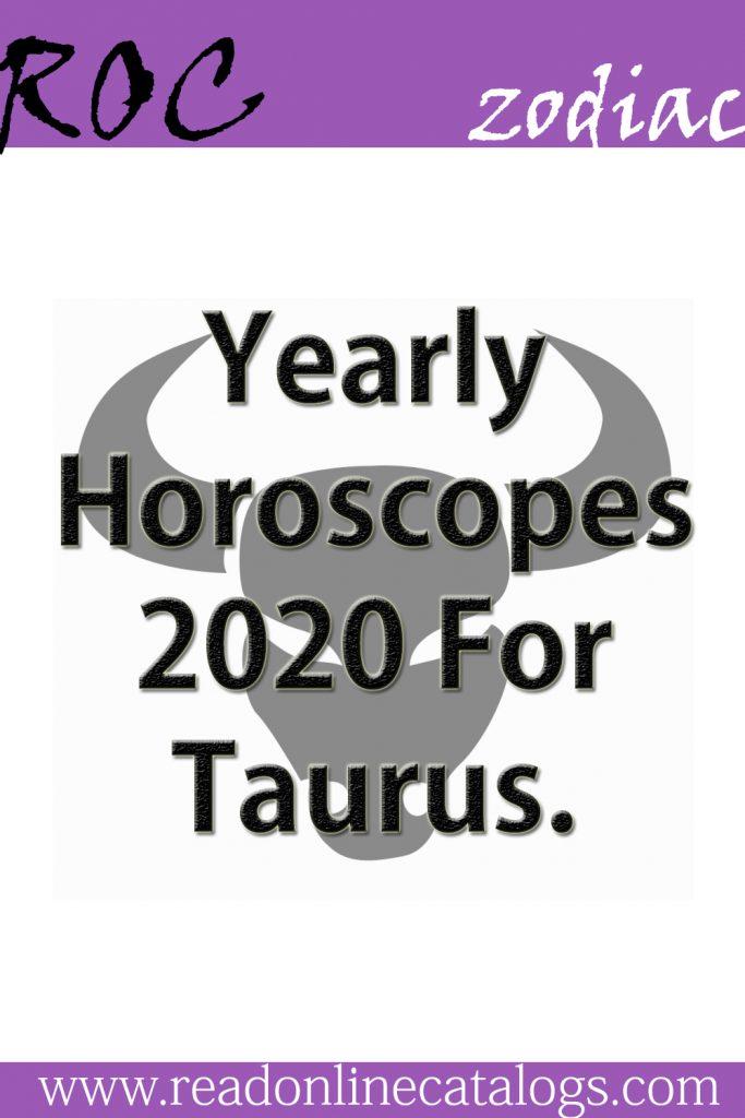 Yearly Horoscopes 2020 For Taurus. – ROC #thoughtscatalogs #ROC #readonlinecatalogs #ZodiacSigns #Astrology #horoscopes #zodiaco #female #love #DailyHoroscope #Aries #Cancer #Libra #Taurus #Leo #Scorpio #Aquarius #Gemini #Virgo #Sagittarius #Pisces #zodiac_sign #zodiac #quotes #education #entertainment #AriesQoutes #CancerFacts #LibraFacts #TaurusFacts #LeoFacts #ScorpioFacts #AquariusFacts #GeminiFacts #VirgoFacts #SagittariusFacts #PiscesFacts