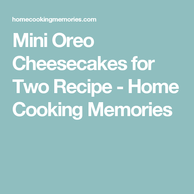 Mini Oreo Cheesecakes for Two Recipe - Home Cooking Memories