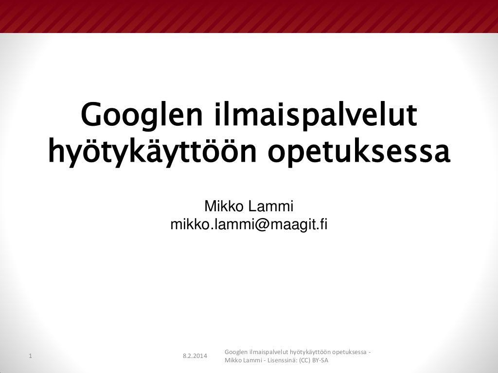 Googlen ilmaispalvelut hyotykayttoon opetuksessa by Mikko Lammi via slideshare