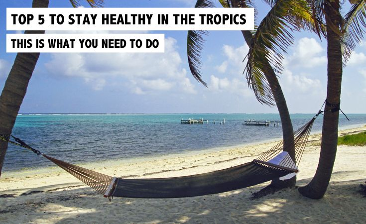 Top 5 to Stay Healthy in the Tropics! Read what you need to do on www.rosportlife.com