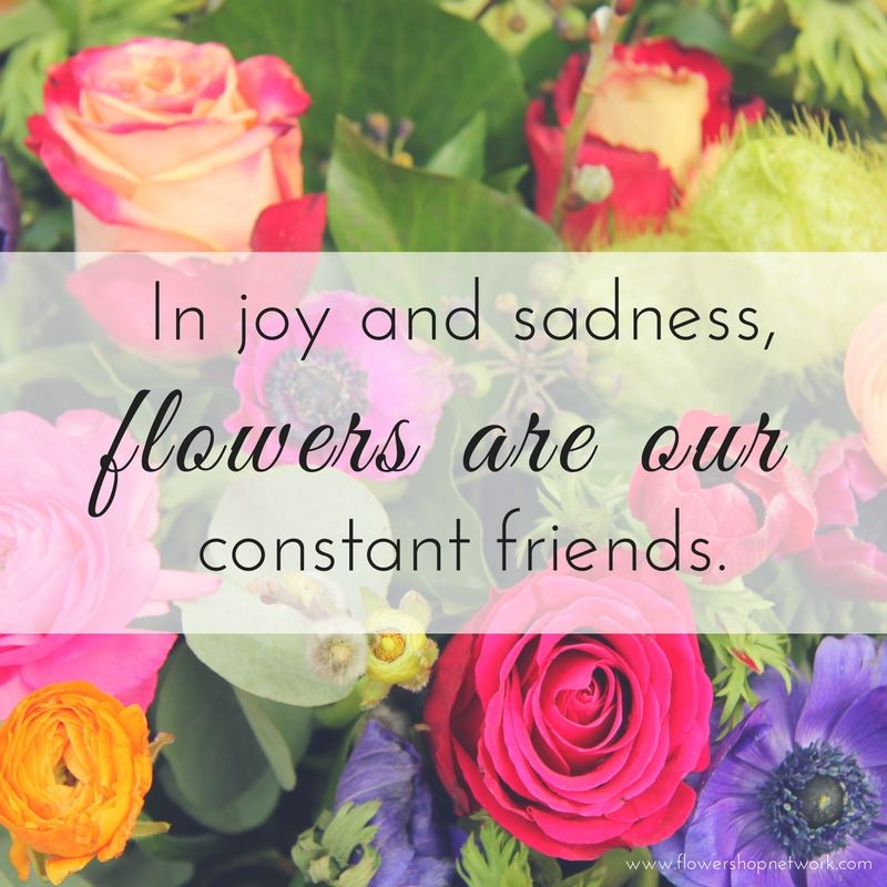 In joy and sadness, flowers are our constant friends