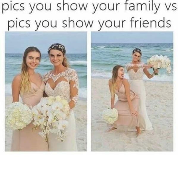 Pics You Show Your Family Vs Pics You Show Your Friends L2gtv Laugh2go Laugh2go Laugh2go Com Funny Pictu Fashion Quotes Funny Friendship Memes Wedding