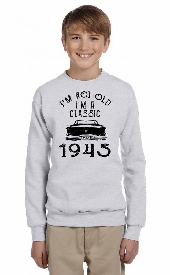 i'm not old i'm a classic 1945 Youth Sweatshirt