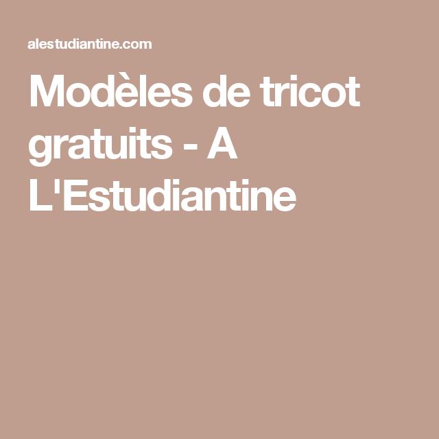Modèles de tricot gratuits - A L\'Estudiantine   tricot   Pinterest ...