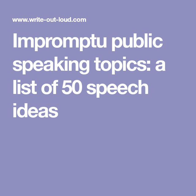 Impromptu public speaking topics: a list of 50 speech ideas