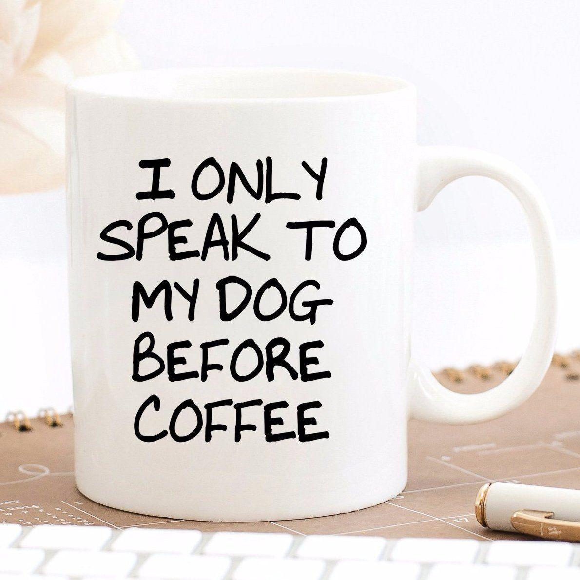 Dog Lover Gift Funny Coffee Mug For Dog Mom Coffee Humor Mom Coffee Funny Coffee Mugs