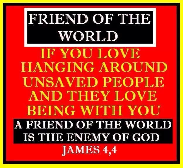 Friends Of The World Are Enemies God