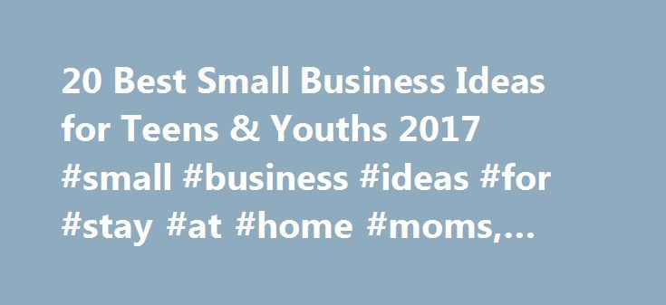 20 best small business ideas for teens youths 2017 small