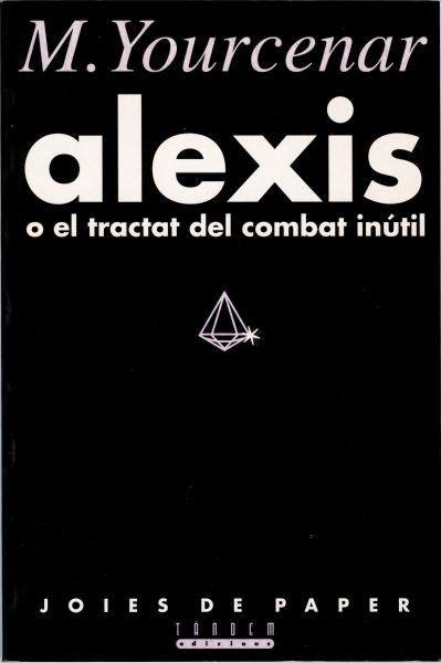 Alexis o el tratado del inútil combate (Marguerite Yourcenar, Tàndem Edicions)