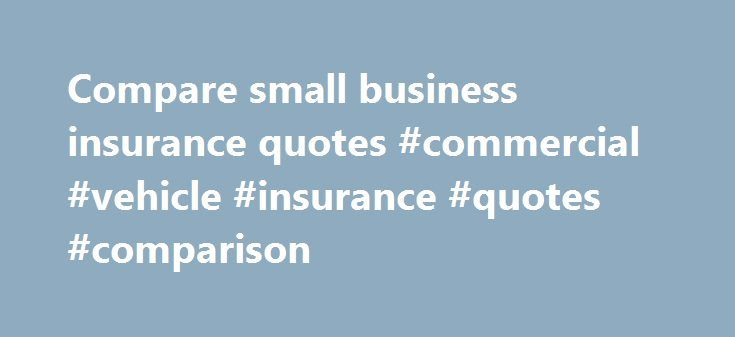 Small Business Insurance Quote Cool Compare Small Business Insurance Quotes #commercial #vehicle . Design Decoration