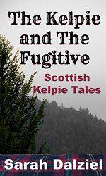 The Kelpie and The Fugitive (Scottish Kelpie Tales Book 1)