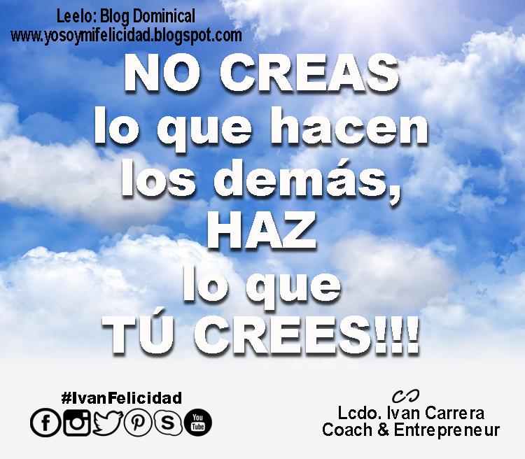 No Creas, Haz lo que Tu Crees!!!