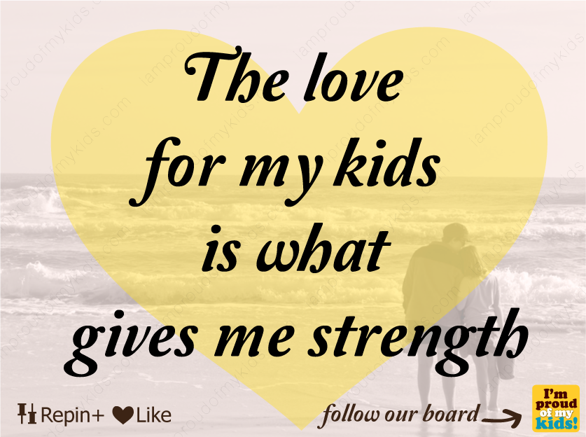Inspiration I M Proud Of My Kids Love My Kids Quotes About Strength And Love Inspirational Quotes