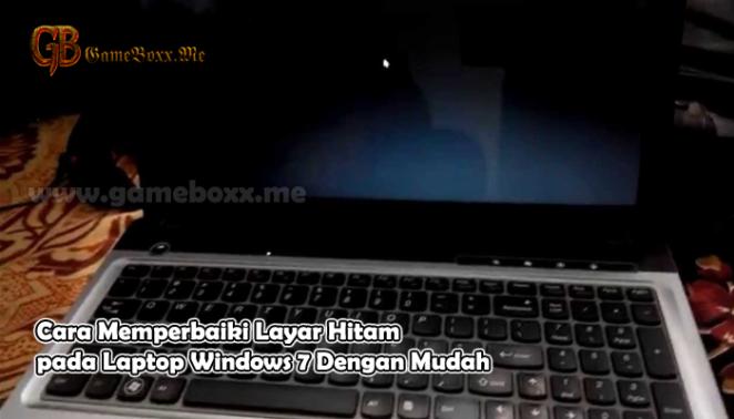 Cara Memperbaiki Layar Hitam Pada Laptop Windows 7 Dengan Mudah Berlayar Windows Hitam