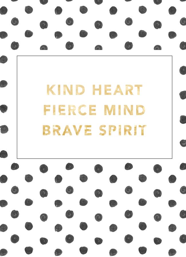 KIND HEART. FIERCE MIND. BRAVE SPIRIT. Spirit