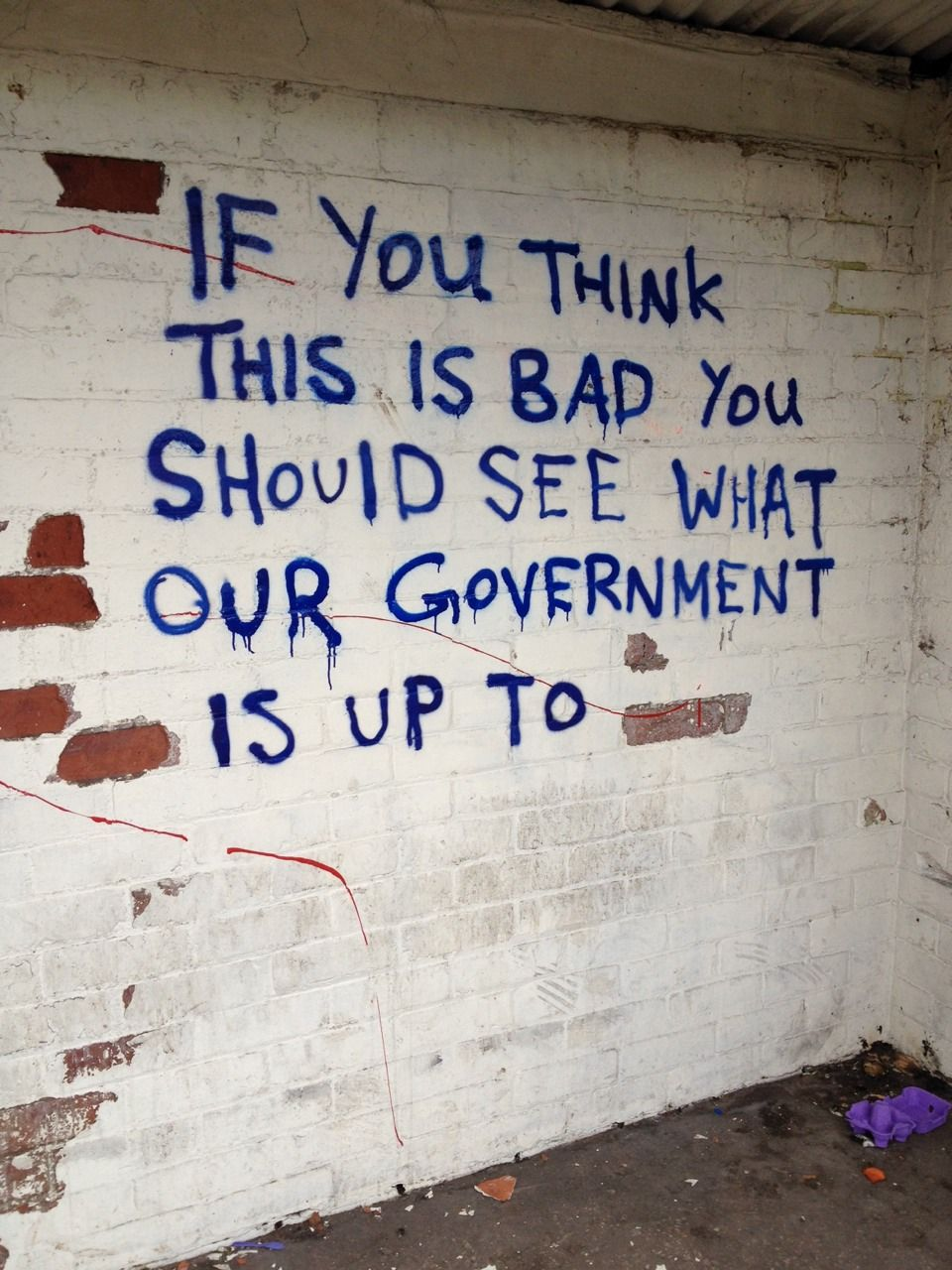 Grafitti art quote -  If You Think This Is Bad You Should See What Our Government Is Up To