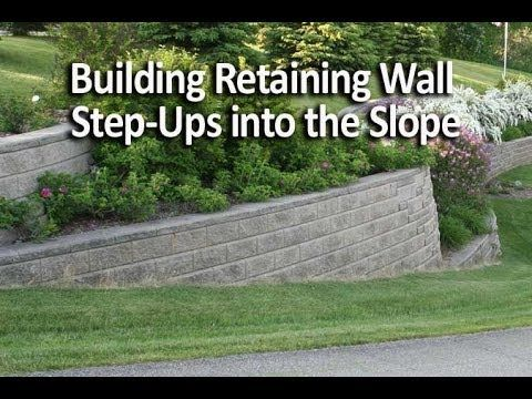 Building Retaining Wall Step Ups Into The Slope Retaining Wall Steps Concrete Retaining Walls Landscaping Retaining Walls