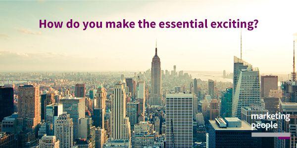 How do you make the essential exciting?