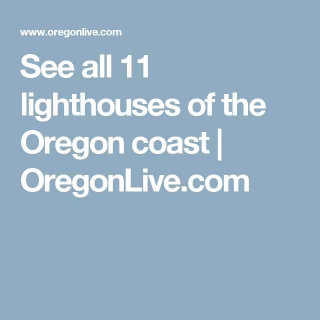 See all 11 lighthouses of the Oregon coast |       OregonLive.com