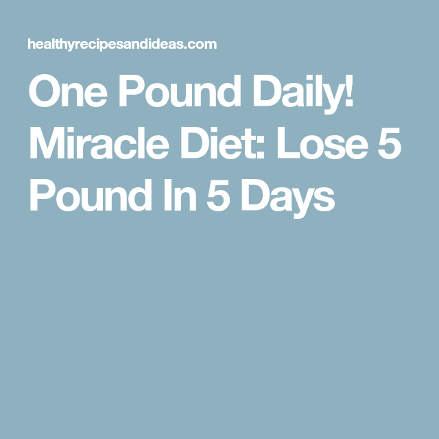 One Pound Daily Miracle Diet Lose 5 Pound In 5 Days Lose 5 Pounds Diet Workout For Flat Stomach