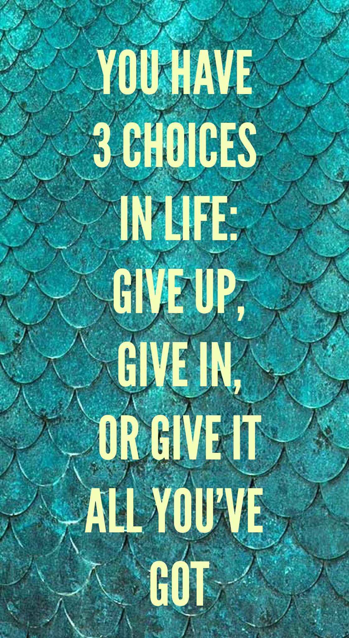 Quotes About Strength You Have 3 Choices In Life Give Up Give In Or Give It All You