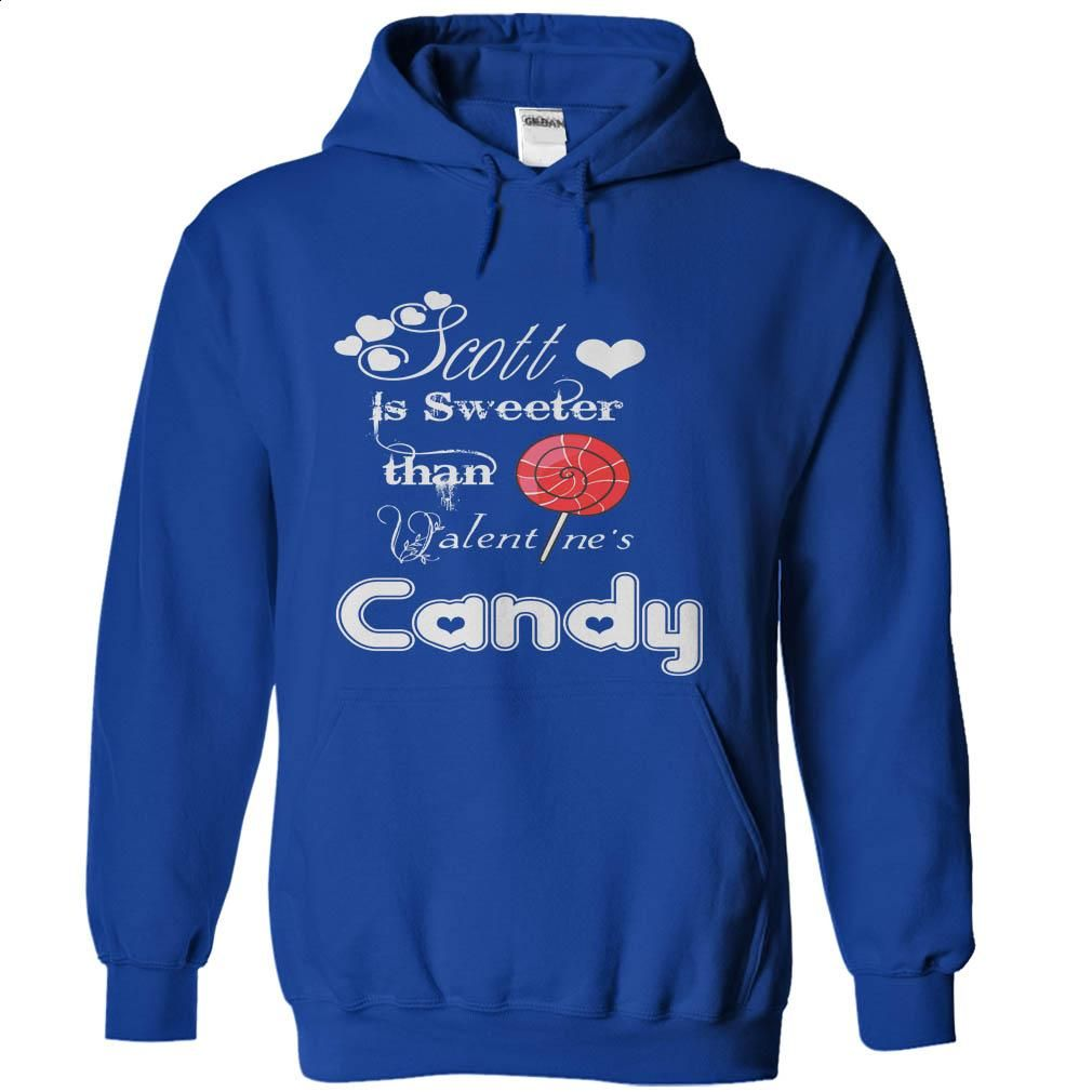Scott is sweeter than Valentines Candy T Shirt, Hoodie, Sweatshirts - custom tshirts #tee #style