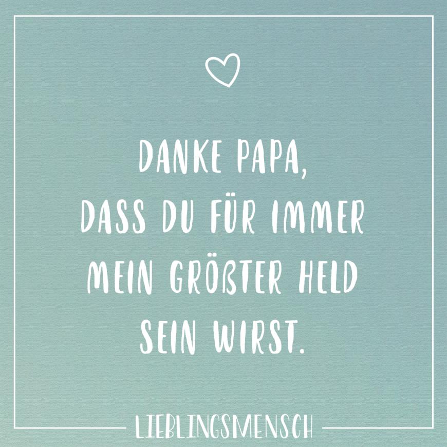 Danke Papa Dass Du Fur Immer Mein Grosster Held Sein Wirst Visual Statements Danke Mama Mama Zitate Schone Familienzitate
