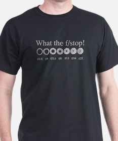 What the f/stop! T-Shirt for