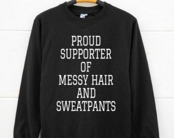 18f86511ba6f24 Proud supporter of messy hair and sweatpants shirts. tumblr quote shirts  pullover sweatshirt sweater shirt women sweatshirt men sweatshirt