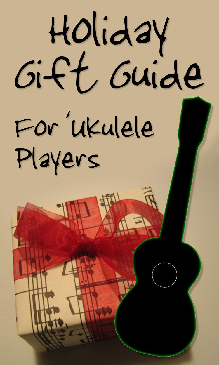 Gift Ideas For Ukulele Players 2018 Holiday Presents Ukulele
